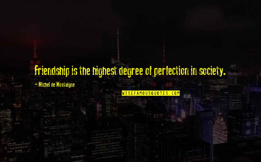 Fabulla Quotes By Michel De Montaigne: Friendship is the highest degree of perfection in