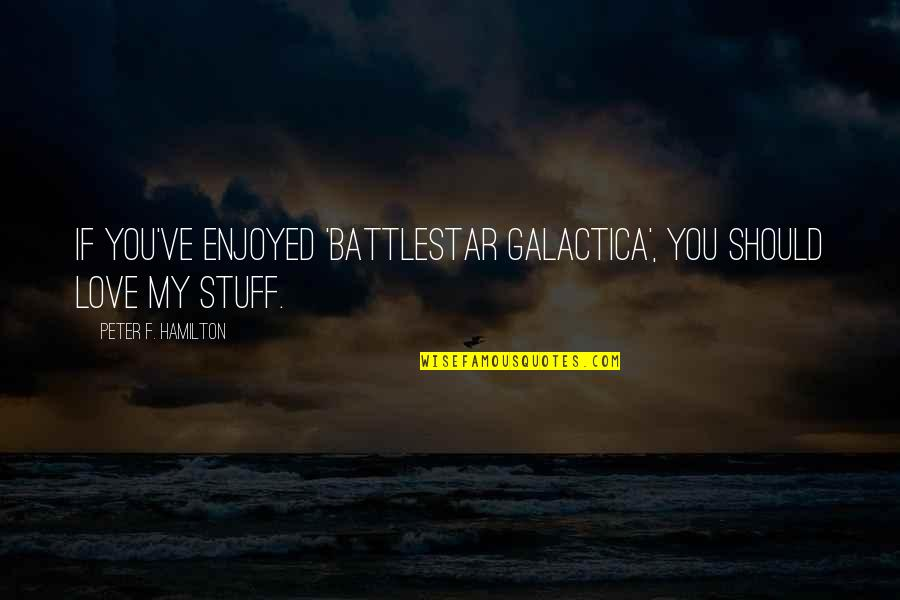 Fabulla Quotes By Peter F. Hamilton: If you've enjoyed 'Battlestar Galactica', you should love