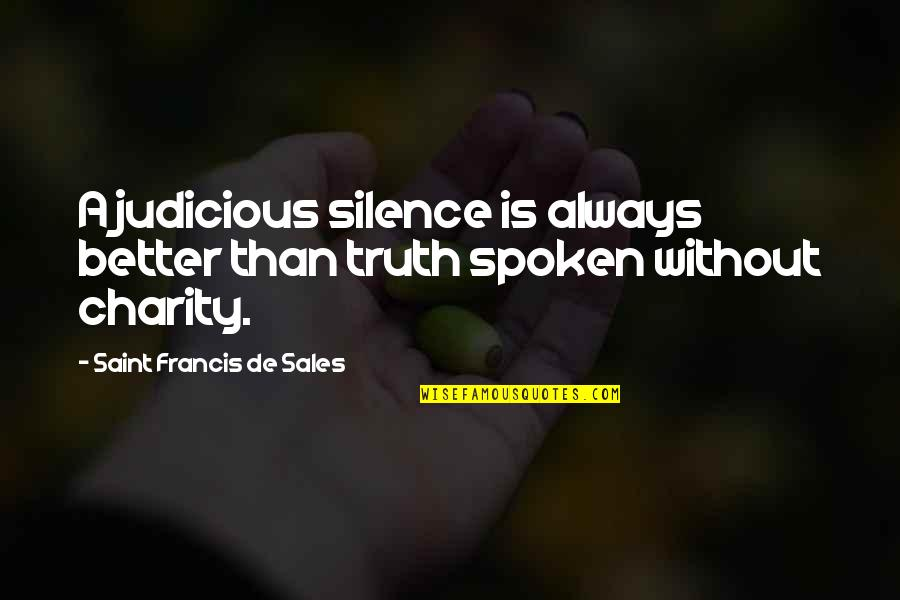 Fabulla Quotes By Saint Francis De Sales: A judicious silence is always better than truth
