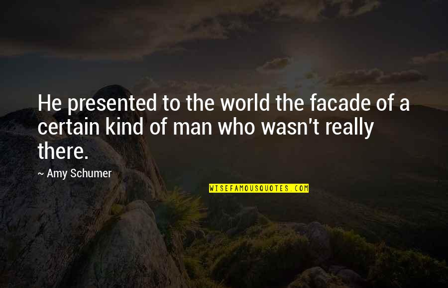 Facade Quotes By Amy Schumer: He presented to the world the facade of