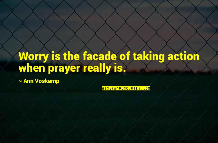 Facade Quotes By Ann Voskamp: Worry is the facade of taking action when