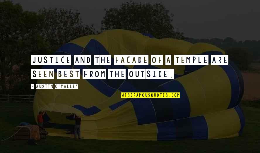 Facade Quotes By Austin O'Malley: Justice and the facade of a temple are