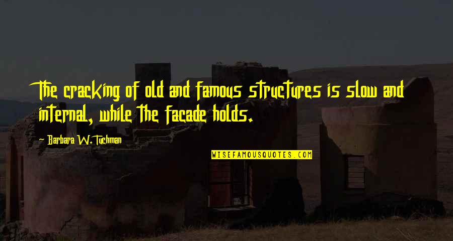 Facade Quotes By Barbara W. Tuchman: The cracking of old and famous structures is