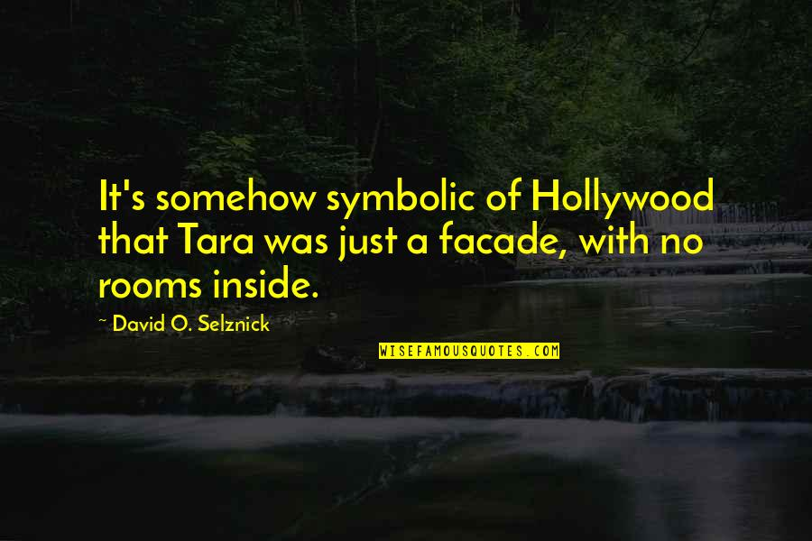 Facade Quotes By David O. Selznick: It's somehow symbolic of Hollywood that Tara was