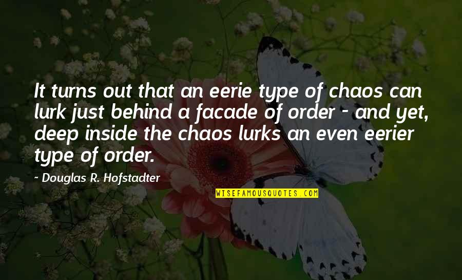 Facade Quotes By Douglas R. Hofstadter: It turns out that an eerie type of