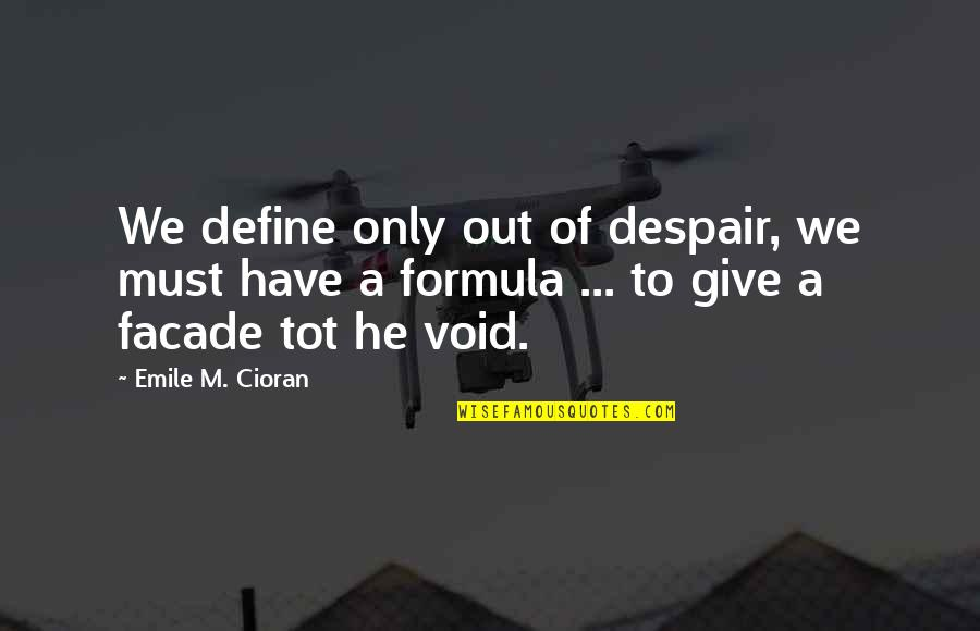 Facade Quotes By Emile M. Cioran: We define only out of despair, we must