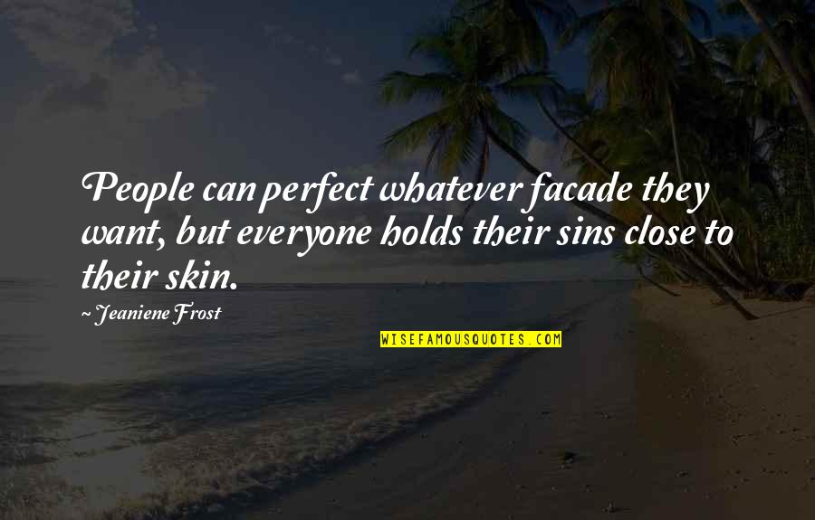 Facade Quotes By Jeaniene Frost: People can perfect whatever facade they want, but