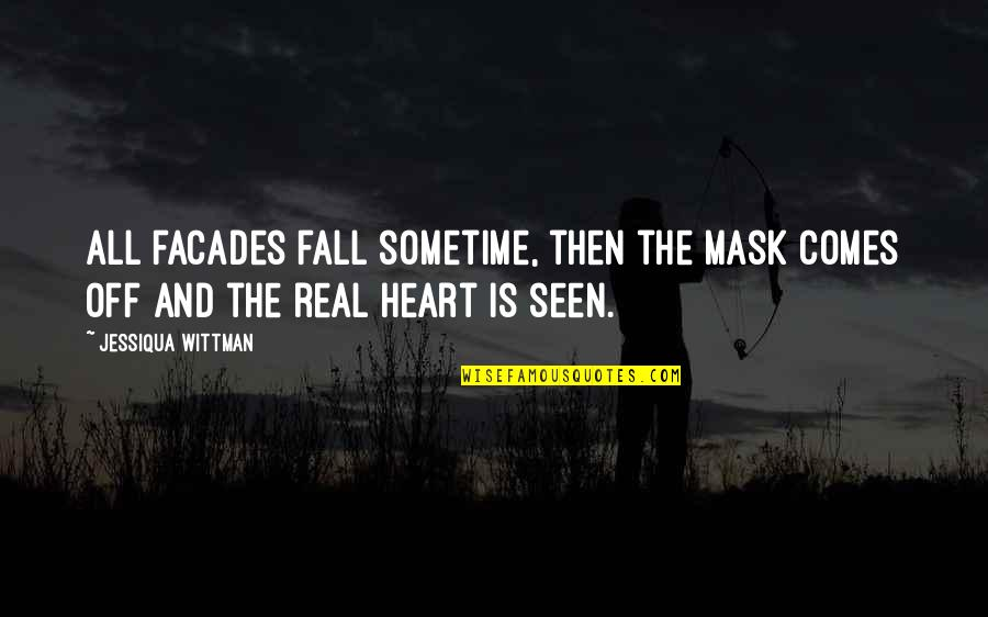 Facade Quotes By Jessiqua Wittman: All facades fall sometime, then the mask comes