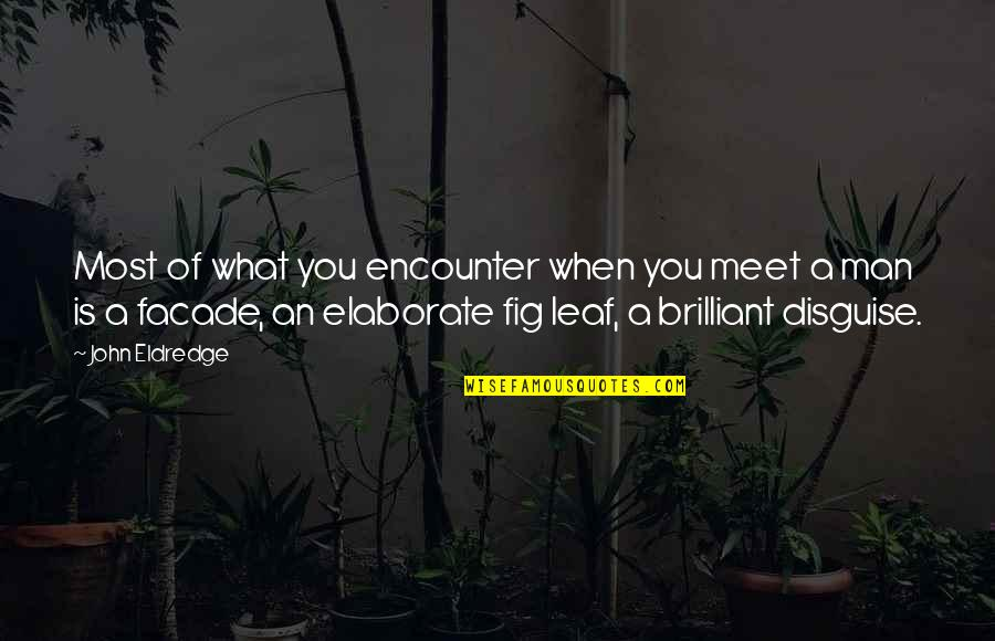 Facade Quotes By John Eldredge: Most of what you encounter when you meet