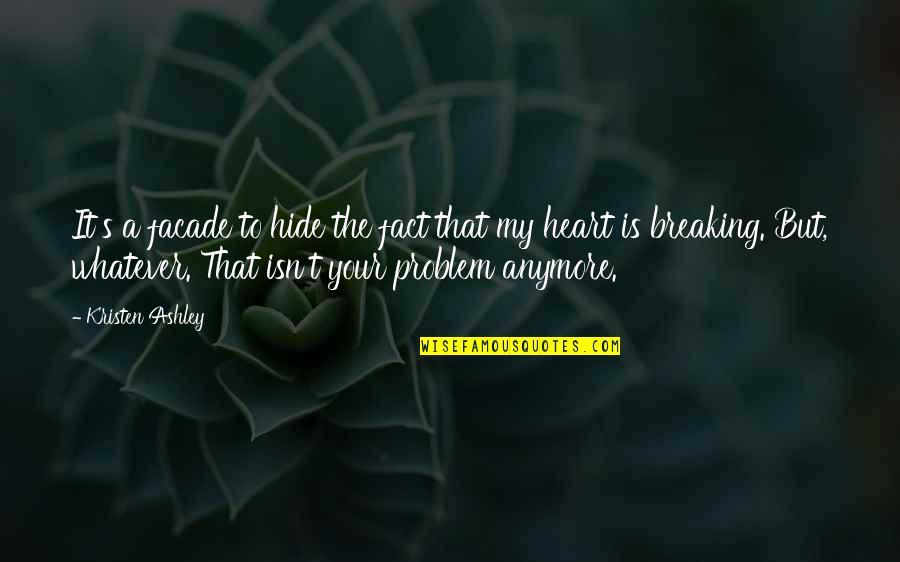 Facade Quotes By Kristen Ashley: It's a facade to hide the fact that