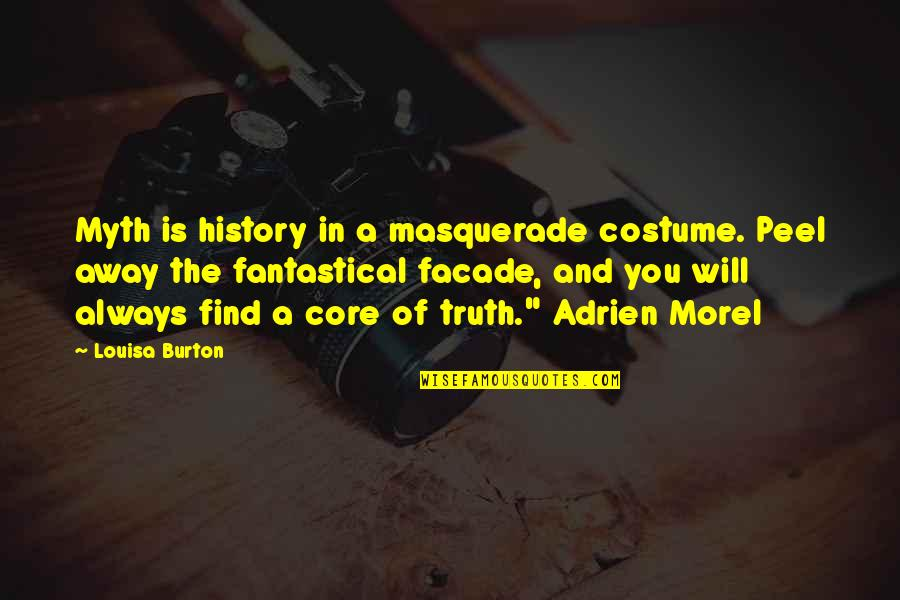 Facade Quotes By Louisa Burton: Myth is history in a masquerade costume. Peel