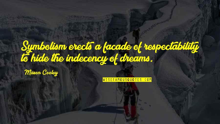 Facade Quotes By Mason Cooley: Symbolism erects a facade of respectability to hide