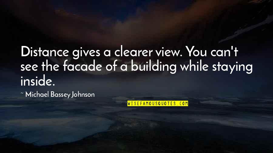 Facade Quotes By Michael Bassey Johnson: Distance gives a clearer view. You can't see
