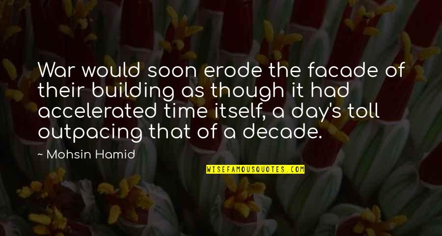 Facade Quotes By Mohsin Hamid: War would soon erode the facade of their