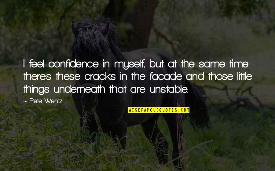 Facade Quotes By Pete Wentz: I feel confidence in myself, but at the