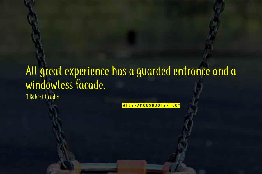 Facade Quotes By Robert Grudin: All great experience has a guarded entrance and