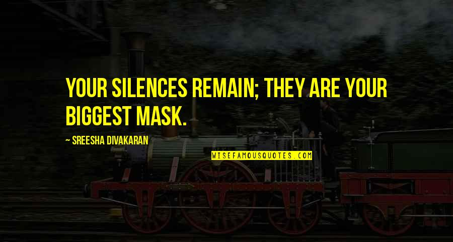 Facade Quotes By Sreesha Divakaran: Your silences remain; they are your biggest mask.