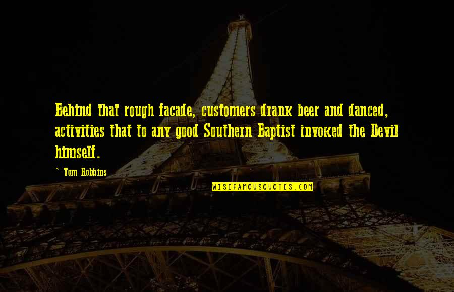 Facade Quotes By Tom Robbins: Behind that rough facade, customers drank beer and