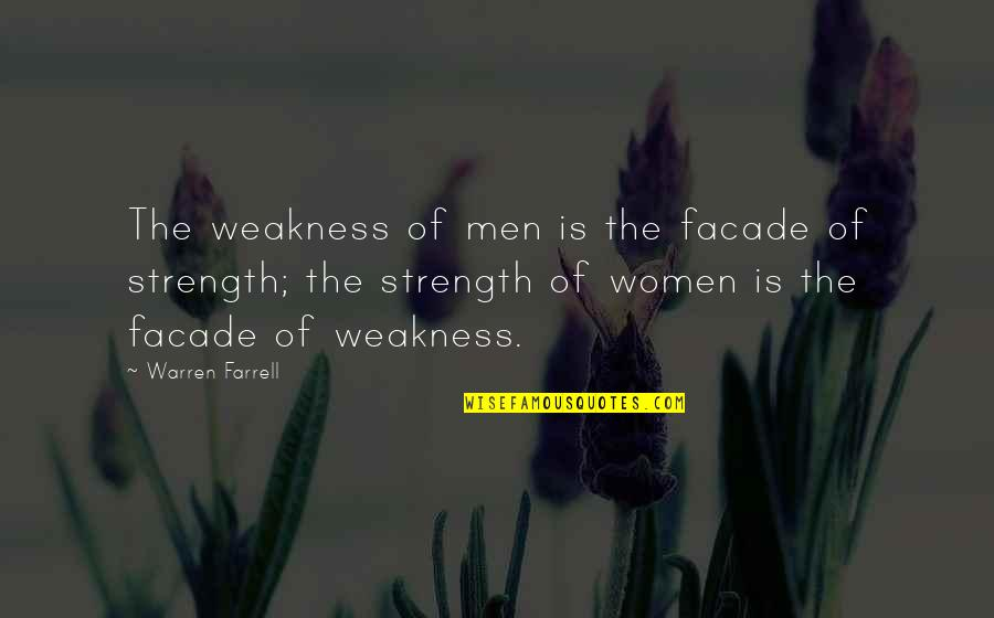 Facade Quotes By Warren Farrell: The weakness of men is the facade of