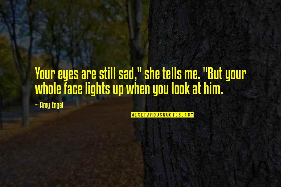 """Face Lights Up Quotes By Amy Engel: Your eyes are still sad,"""" she tells me."""