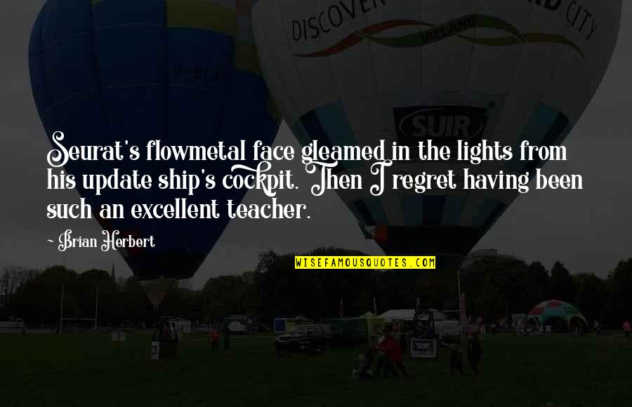 Face Lights Up Quotes By Brian Herbert: Seurat's flowmetal face gleamed in the lights from