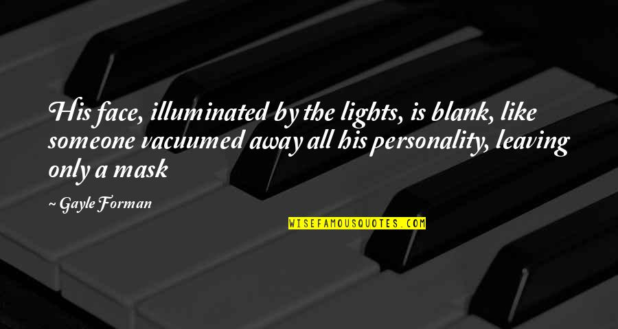 Face Lights Up Quotes By Gayle Forman: His face, illuminated by the lights, is blank,