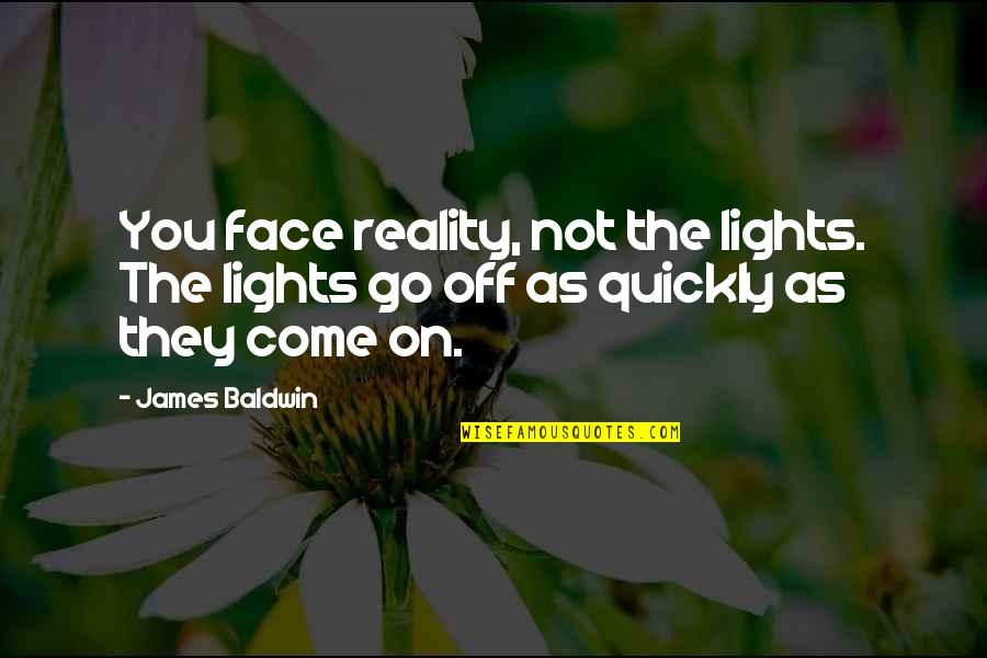 Face Lights Up Quotes By James Baldwin: You face reality, not the lights. The lights
