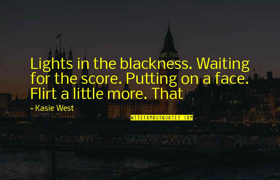 Face Lights Up Quotes By Kasie West: Lights in the blackness. Waiting for the score.