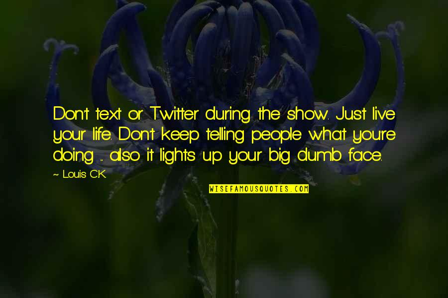 Face Lights Up Quotes By Louis C.K.: Don't text or Twitter during the show. Just