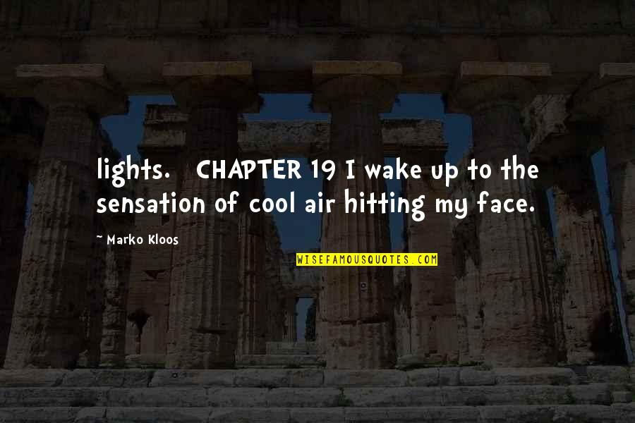 Face Lights Up Quotes By Marko Kloos: lights. CHAPTER 19 I wake up to the