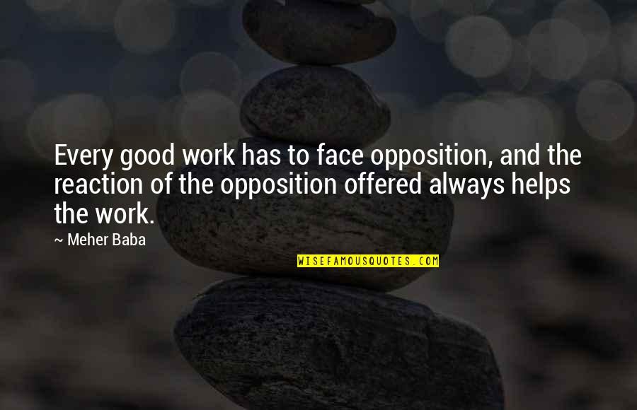 Face Reaction Quotes By Meher Baba: Every good work has to face opposition, and