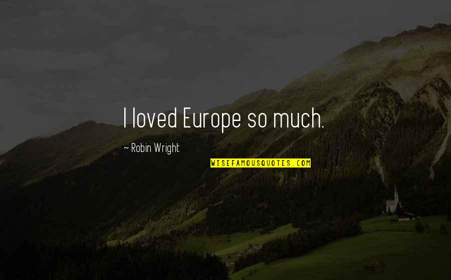 Facebook Cover Page Love Quotes By Robin Wright: I loved Europe so much.