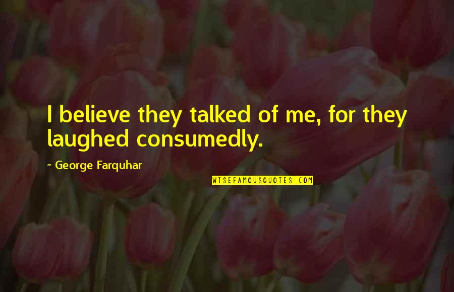 Facebook Pinterest Quotes By George Farquhar: I believe they talked of me, for they