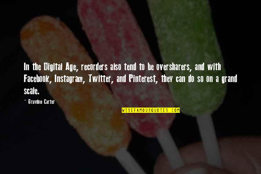 Facebook Pinterest Quotes By Graydon Carter: In the Digital Age, recorders also tend to