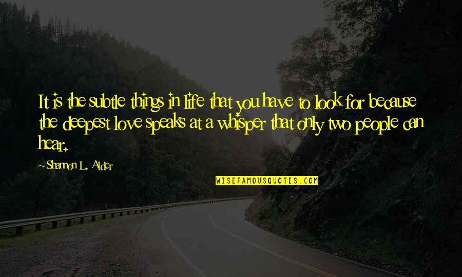 Facebook Pinterest Quotes By Shannon L. Alder: It is the subtle things in life that