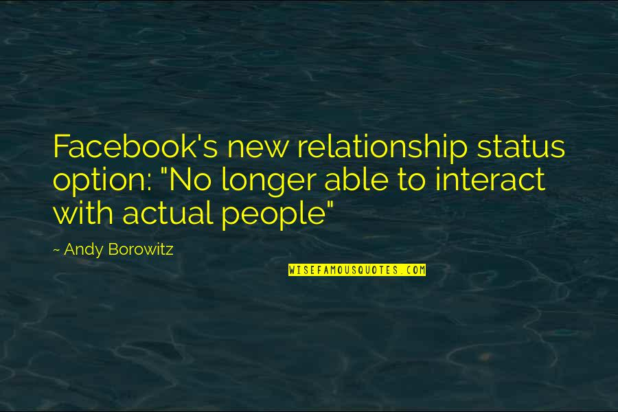 """Facebook Relationship Status Quotes By Andy Borowitz: Facebook's new relationship status option: """"No longer able"""