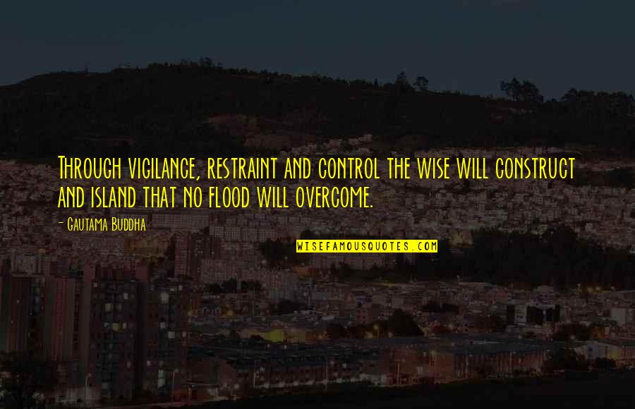 Facebook Thuggin Quotes By Gautama Buddha: Through vigilance, restraint and control the wise will