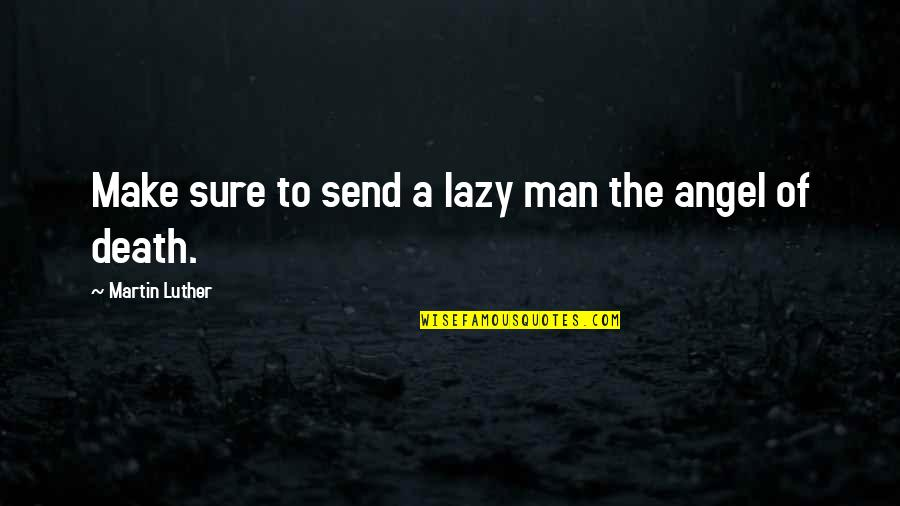 Facebook Thuggin Quotes By Martin Luther: Make sure to send a lazy man the