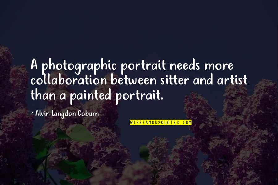 Facebook Whores Quotes By Alvin Langdon Coburn: A photographic portrait needs more collaboration between sitter