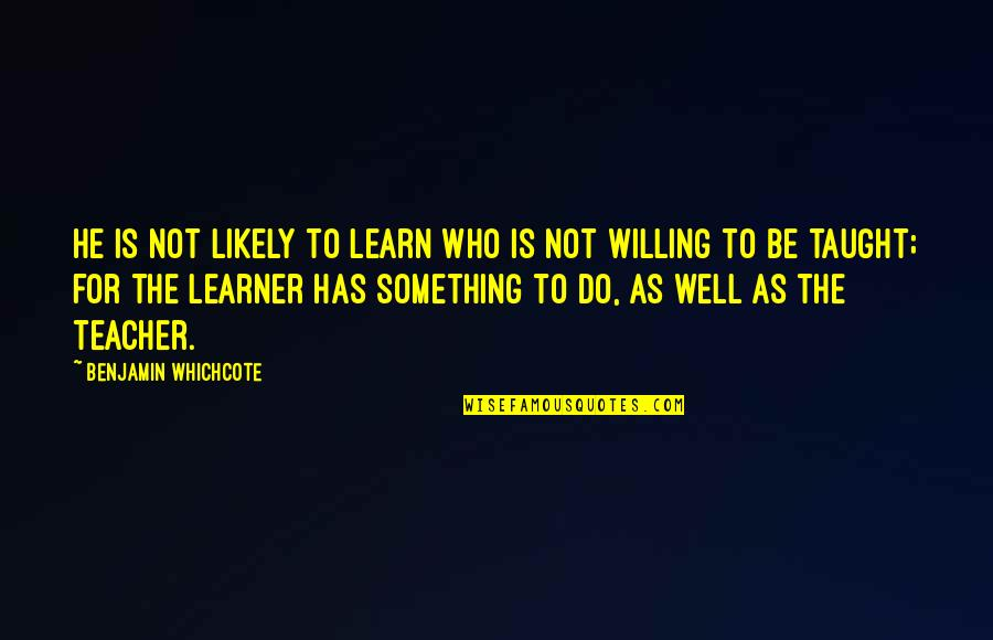 Facebook Whores Quotes By Benjamin Whichcote: He is not likely to learn who is