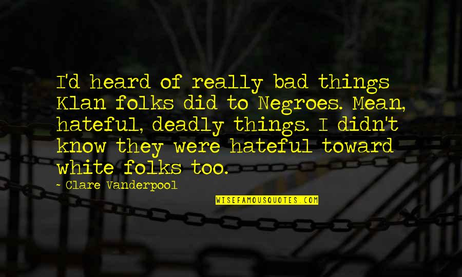 Facebook Whores Quotes By Clare Vanderpool: I'd heard of really bad things Klan folks