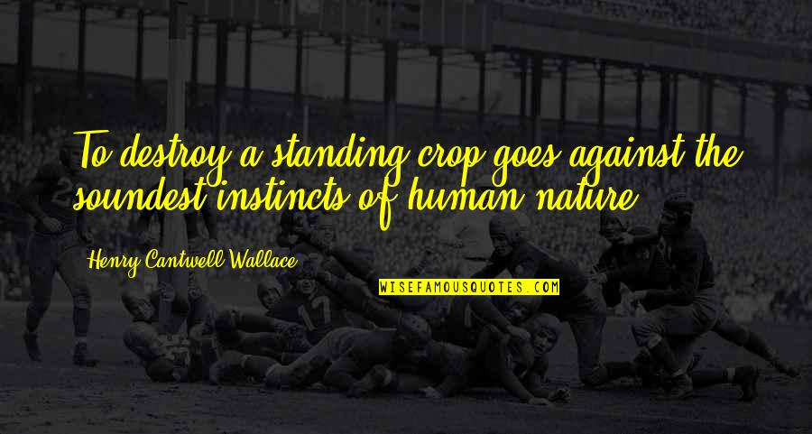 Facebook Whores Quotes By Henry Cantwell Wallace: To destroy a standing crop goes against the
