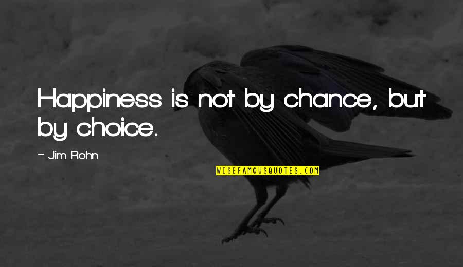 Facebook Whores Quotes By Jim Rohn: Happiness is not by chance, but by choice.