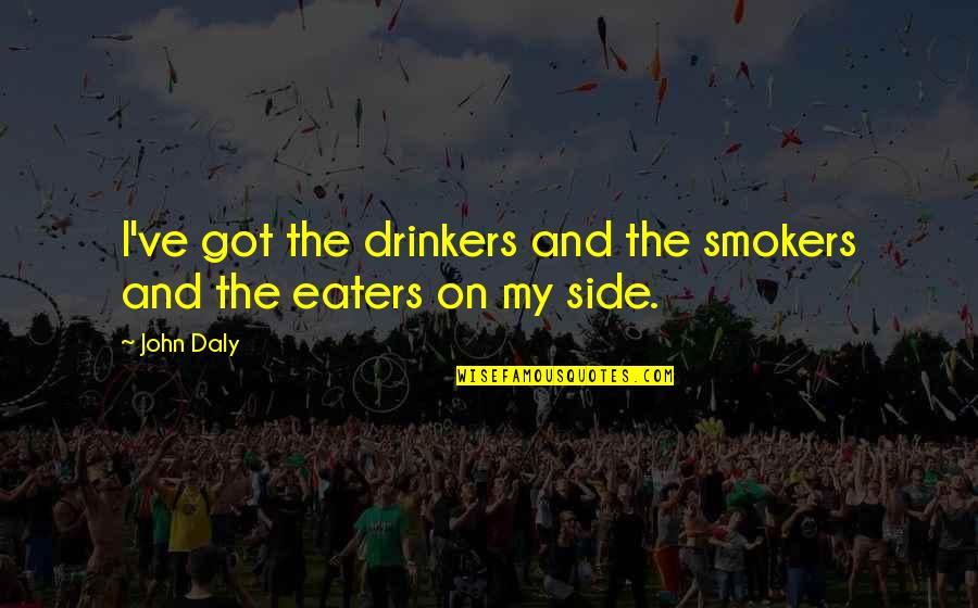 Facebook Whores Quotes By John Daly: I've got the drinkers and the smokers and