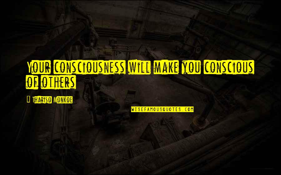 Facebook Whores Quotes By Thabiso Monkoe: Your consciousness will make you conscious of others
