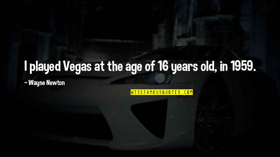 Facebook Whores Quotes By Wayne Newton: I played Vegas at the age of 16