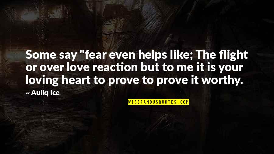 "Facebook Worthy Quotes By Auliq Ice: Some say ""fear even helps like; The flight"