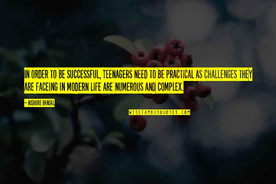 Faceing Quotes By Kishore Bansal: In order to be successful, Teenagers need to