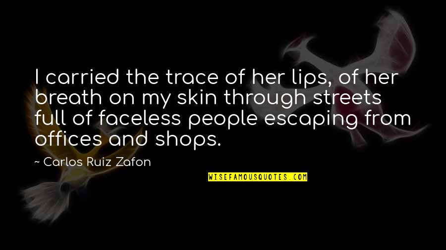 Faceless Quotes By Carlos Ruiz Zafon: I carried the trace of her lips, of