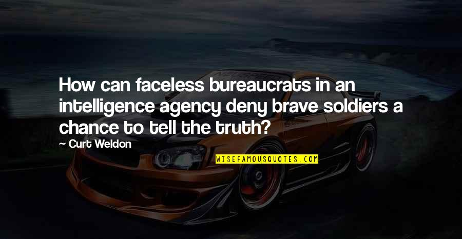 Faceless Quotes By Curt Weldon: How can faceless bureaucrats in an intelligence agency